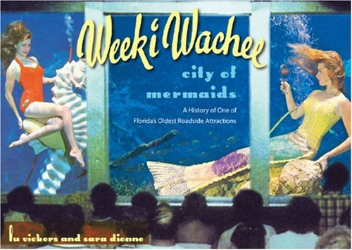 9780813030418: Weeki Wachee, City of Mermaids: A History of One of Florida's Oldest Roadside Attractions