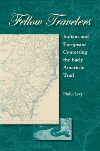 Fellow Travelers: Indians and Europeans Contesting the Early American Trail: LEVY, PHILIP