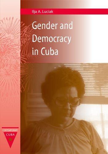 Gender and Democracy in Cuba (Contemporary Cuba): Ilja A. Luciak