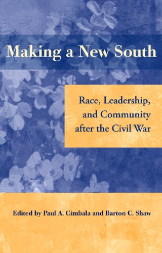 MAKING A NEW SOUTH: RACE, LEADERSHIP, AND COMMUNITY AFTER THE CIVIL WAR (NEW PERSPECTIVES ON THE ...