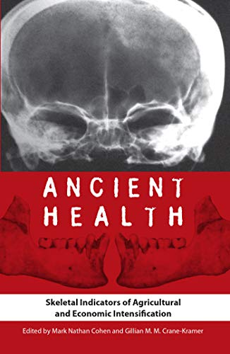 Ancient Health: Skeletal Indicators of Agricultural and Economic Intensification: Cohen, Mark ...