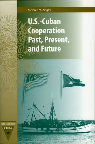 9780813030876: U.S.-Cuban Cooperation Past, Present, and Future (Contemporary Cuba)