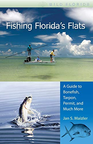 Fishing Florida's Flats: A Guide to Bonefish, Tarpon, Permit, and Much More (Wild Florida): ...