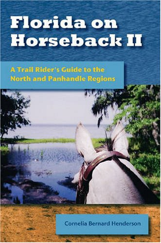 Florida on Horseback II: A Trail Rider's Guide to the North and Panhandle Regions: Cornelia ...