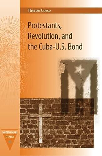 Protestants, Revolution, and the Cuba-U.S. Bond (Contemporary Cuba): Corse, Theron E.