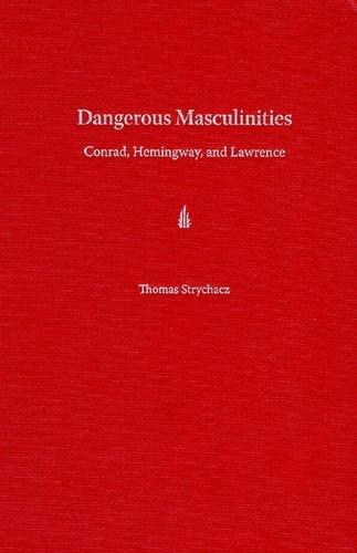 Dangerous Masculinities: Conrad, Hemingway, and Lawrence: Thomas Strychacz