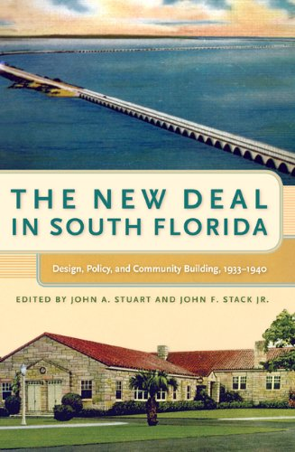 9780813031910: The New Deal in South Florida: Design, Policy, and Community Building, 1933-1940 (Florida History and Culture)