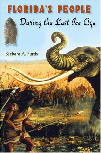 FLORIDA'S PEOPLE DURING THE LAST ICE AGE.: Purdy, Barbara A.