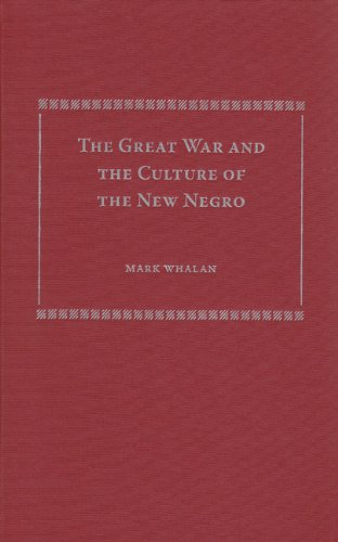 The Great War and the Culture of the New Negro: Whalan, Mark