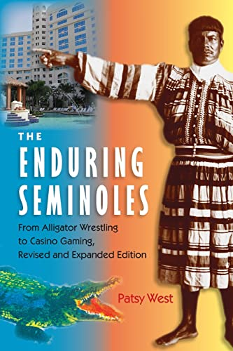 9780813032139: The Enduring Seminoles: From Alligator Wrestling to Casino Gaming (Florida History and Culture)