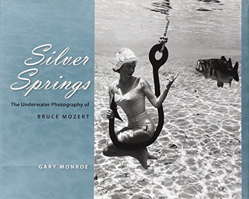 9780813032207: Silver Springs: The Underwater Photography of Bruce Mozert