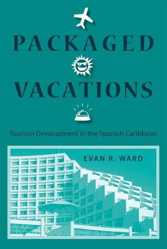 9780813032290: Packaged Vacations: Tourism Development in the Spanish Caribbean