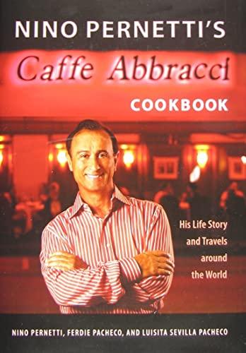 Nino Pernetti's Caffè Abbracci Cookbook: His Life Story and Travels around the World: Pernetti,...