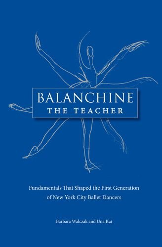 9780813032528: Balanchine the Teacher: Fundamentals That Shaped the First Generation of New York City Ballet Dancers