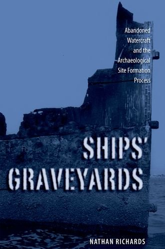SHIPS' GRAVEYARDS: ABANDONED WATERCRAFT AND THE ARCHAEOLOGICAL SITE FORMATION PROCESS: ...