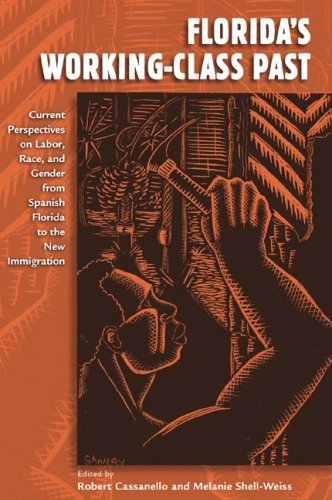 9780813032832: Florida's Working-Class Past: Current Perspectives on Labor, Race, and Gender from Spanish Florida to the New Immigration (Working in the Americas)