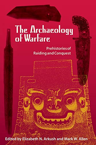 9780813032849: The Archaeology of Warfare: Prehistories of Raiding and Conquest