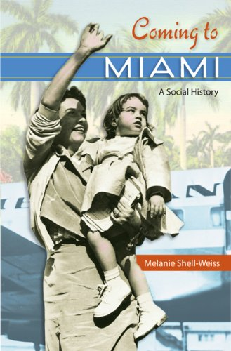 Coming to Miami: A Social History (Sunbelt Studies): Shell-Weiss, Melanie