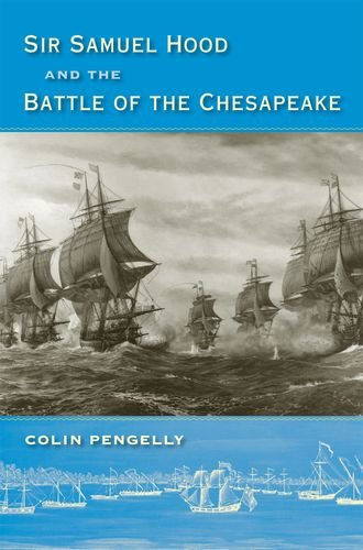 Sir Samuel Hood and the Battle of the Chesapeake (New Perspectives on Maritime History and Nautical...