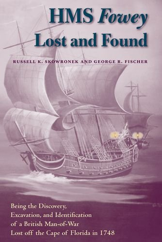 9780813033204: HMS Fowey Lost and Found: Being the Discovery, Excavation, and Identification of a British Man-of-War Lost off the Cape of Florida in 1748 (New ... on Maritime History and Nautical Archaeology)