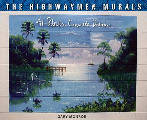 The Highwaymen Murals: Al Black's Concrete Dreams: Monroe, Gary