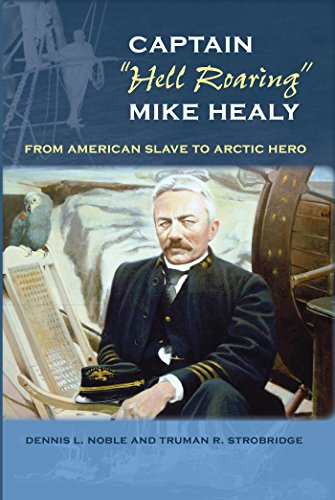 "Captain ""Hell Roaring"" Mike Healy: From American Slave to Arctic Hero (New Perspectives ..."