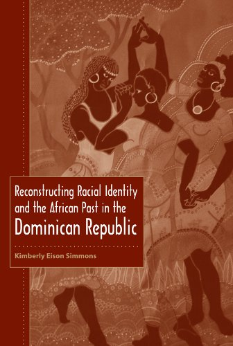 Reconstructing Racial Identity and the African Past in the Dominican Republic (New World Diasporas)