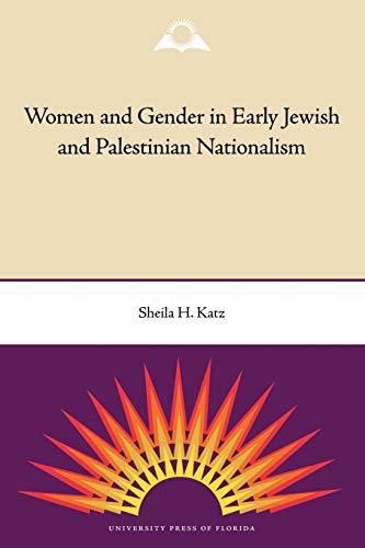 Women and Gender in Early Jewish and Palestinian Nationalism: Sheila H. Katz