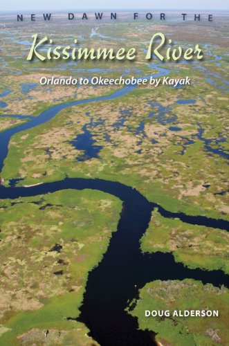 New Dawn for the Kissimmee River: Orlando to Okeechobee by Kayak (9780813033952) by Doug Alderson