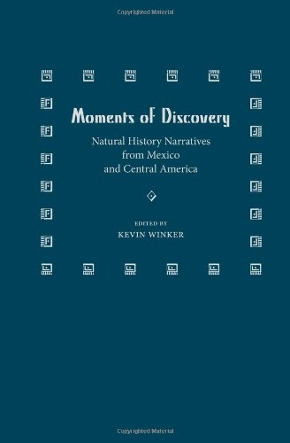Moments of Discovery: Natural History Narratives from Mexico and Central America