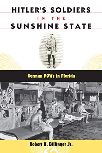 9780813034416: Hitler's Soldiers in the Sunshine State: German POWs in Florida (Florida History and Culture)