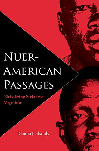Nuer-American Passages: Globalizing Sudanese Migration (New World: Shandy, Dianna