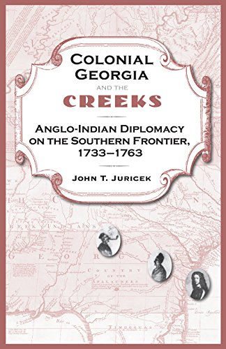 9780813034683: Colonial Georgia and the Creeks: Anglo-Indian Diplomacy on the Southern Frontier, 1733–1763