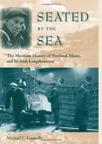 9780813034690: Seated by the Sea: The Maritime History of Portland, Maine, and Its Irish Longshoremen (Working in the Americas)