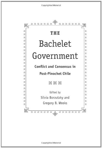 9780813034751: The Bachelet Government: Conflict and Consensus in Post-Pinochet Chile