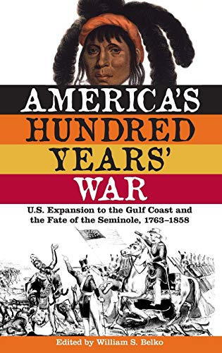9780813035253: America's Hundred Years' War: U.S. Expansion to the Gulf Coast and the Fate of the Seminole, 1763–1858