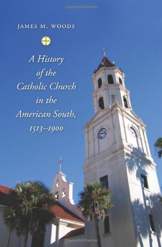 A History of the Catholic Church in the American South, 1513?1900: James M. Woods