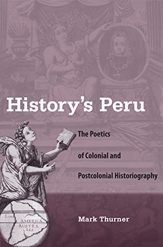 9780813035383: History's Peru: The Poetics of Colonial and Postcolonial Historiography