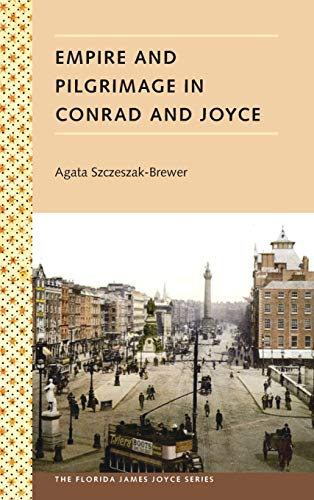 EMPIRE AND PILGRIMAGE IN CONRAD AND JOYCE.: Szczeszak-Brewer, Agata.