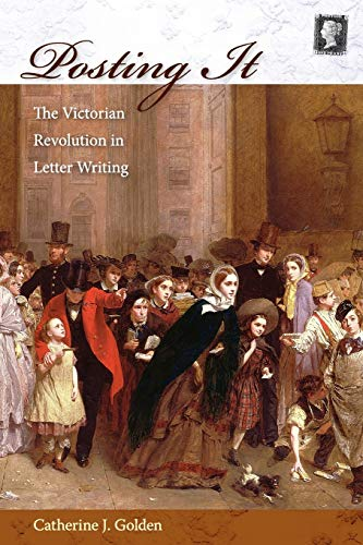 Posting It: The Victorian Revolution in Letter Writing: Golden, Catherine J.