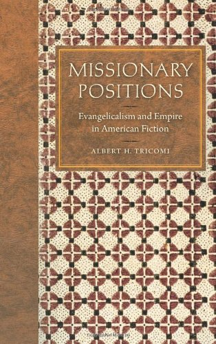 Missionary Positions: Evangelicalism and Empire in American Fiction: Albert H. Tricomi