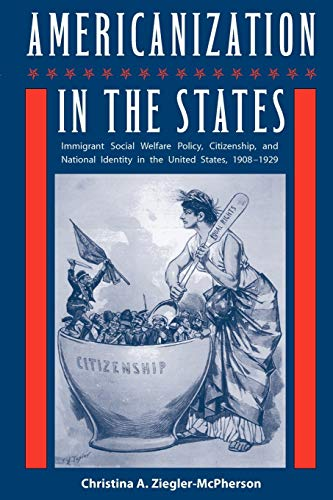 Americanization in the States: Immigrant Social Welfare Policy, Citizenship, and National Identity ...