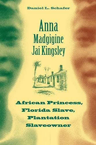9780813035543: Anna Madgigine Jai Kingsley: African Princess, Florida Slave, Plantation Slaveowner