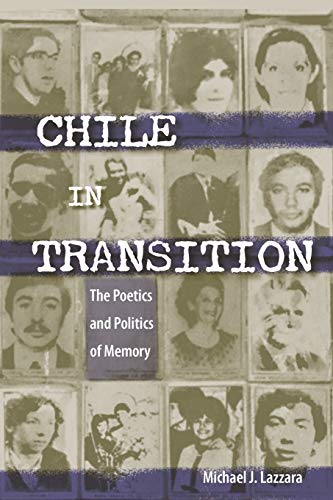 Chile in Transition: The Poetics and Politics of Memory: Lazzara, Michael J.
