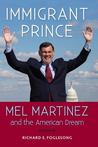 9780813035796: Immigrant Prince: Mel Martinez and the American Dream (Florida Government and Politics)