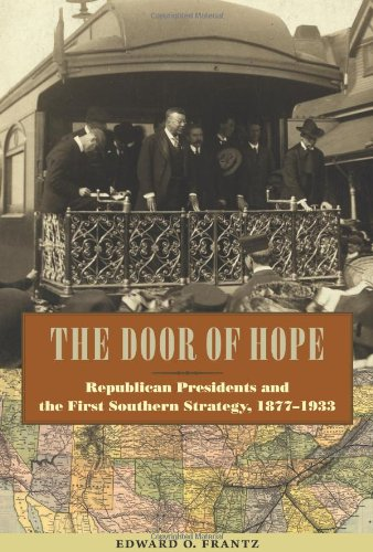 9780813036533: The Door of Hope: Republican Presidents and the First Southern Strategy, 1877–1933 (New Perspectives on the History of the South)