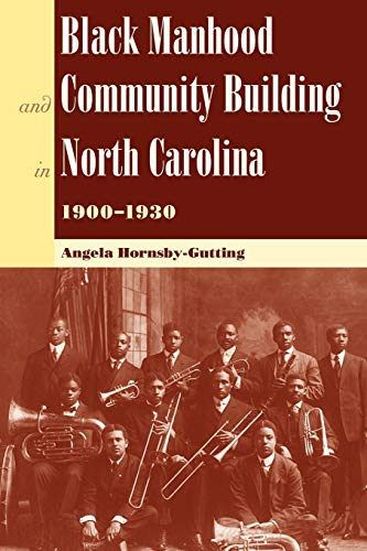 9780813036793: Black Manhood and Community Building in North Carolina, 1900?1930 (New Perspectives on the History of the South)