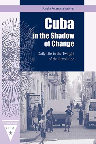 Cuba in the Shadow of Change: Daily Life in the Twilight of the Revolution: Amelia Rosenberg ...