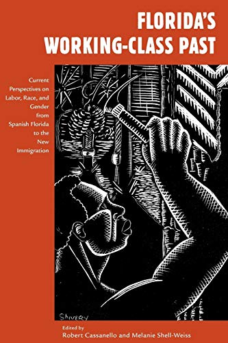 9780813037196: Florida's Working-Class Past: Current Perspectives on Labor, Race, and Gender from Spanish Florida to the New Immigration (Working in the Americas)