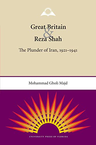 Great Britain and Reza Shah: The Plunder of Iran, 1921-1941: Majd, Mohammad Gholi